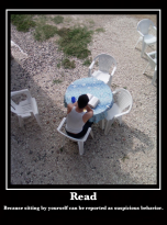 Because sitting by yourself can be regarded as suspicious behavior.